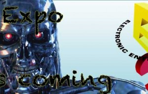E3 Expo is coming… June 10th – 13th, 2013